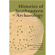 Histories of Southeastern Archaeology by Tushingham, Shannon; Hill, Jane; McNutt, Charles H.; Muller, Jon (CON), 9780817311391