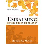 Embalming: History, Theory, and Practice, Fifth Edition by Mayer, Robert, 9780071741392