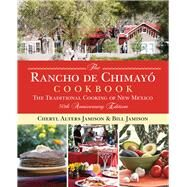 The Rancho de Chimayo Cookbook The Traditional Cooking of New Mexico 50th anniversary edition by Jamison, Cheryl Alters; Jamison, Bill; Stewart, Sharon, 9780762791392