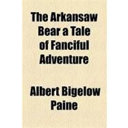 The Arkansaw Bear by Paine, Albert Bigelow, 9781153811392