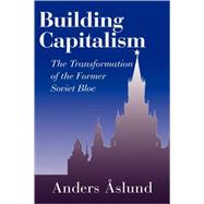 Building Capitalism: The Transformation of the Former Soviet Bloc by Anders Aslund, 9780521801393