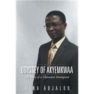 Odyssey of Akyemkwaa by Adjaloo, Nana, 9781504971393