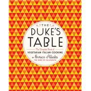 The Duke's Table: The Complete Book of Vegetarian Italian Cooking by Salaparuta, Enrico Alliata, duca di; Shugaar, Antony; Zagnoli, Olimpia, 9781612191393