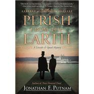 Perish from the Earth A Lincoln and Speed Mystery by Putnam, Jonathan F., 9781683311393