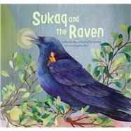 Sukaq and the Raven by Goose, Roy; Mccluskey, Kerry; Kim, Soyeon, 9781772271393