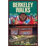 Berkeley Walks Revealing Rambles through America's Most Intriguing City by Johnson, Robert E.; Byron, Janet L., 9781938901393