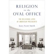 Religion in the Oval Office The Religious Lives of American Presidents by Smith, Gary Scott, 9780199391394