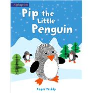Pip the Little Penguin (An Alphaprints picture book) by Priddy, Roger, 9780312521394