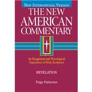Revelation An Exegetical and Theological Exposition of Holy Scripture by Patterson, Dr. Paige, 9780805401394