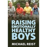 Raising Emotionally Healthy Boys by Reist, Michael, 9781459731394