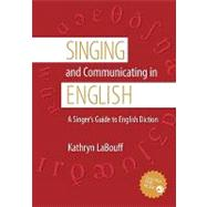 Singing and Communicating in English A Singer's Guide to English Diction by LaBouff, Kathryn, 9780195311396