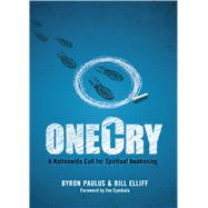 OneCry A Nationwide Call for Spiritual Awakening by Paulus, Byron; Elliff, Bill; Cymbala, Jim, 9780802411396