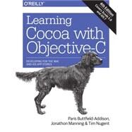 Learning Cocoa With Objective-c: Developing for the MAC and Ios App Stores by Buttfield-addison, Paris; Manning, Jonathon; Nugent, Tim, 9781491901397