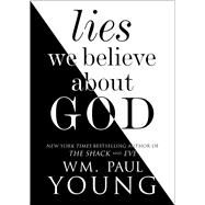 Lies We Believe About God by Young, Wm. Paul; Kruger, C. Baxter, 9781501101397