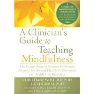 Clinician's Guide to Teaching Mindfulness: A Practical Manual for Clinicians and Healthcare Providers by Wolf, Christiane; Serpa, J. Greg, 9781626251397