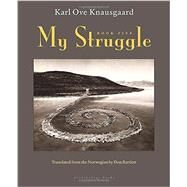 My Struggle: Book Five by KNAUSGAARD, KARL OVE; BARTLETT, DON, 9780914671398