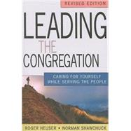 Leading the Congregation: Caring for Yourself While Serving Others by Heuser, Roger, 9781426711398
