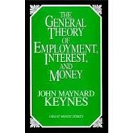 The General Theory of Employment, Interest, and Money by Keynes, John Maynard, 9781573921398