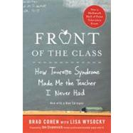 Front of the Class How Tourette Syndrome Made Me the Teacher I Never Had by Cohen, Brad; Wysocky, Lisa, 9780312571399