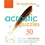 The New York Times Acrostic Puzzles Volume 11: 50 Engaging Acrostics from the Pages of The New York Times by The New York Times; Shortz, 9780312641399