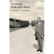 Walks With Walser by Seelig, Carl; Posten, Anne, 9780811221399