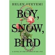Boy, Snow, Bird A Novel by Oyeyemi, Helen, 9781594631399
