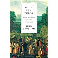 How to Be a Tudor by Goodman, Ruth, 9781631491399