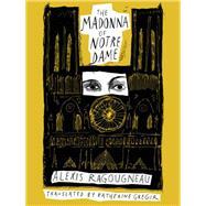 The Madonna of Notre Dame by Ragougneau, Alexis; Gregor, Katherine, 9781939931399