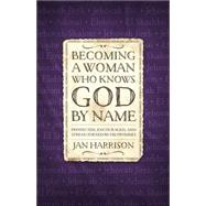 Becoming a Woman Who Knows God by Name by Harrison, Jan, 9780736961400