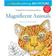 Zendoodle Coloring Big Picture: Magnificent Animals Tranquil Artwork for Experienced Eyes by Muller, Deborah, 9781250121400