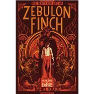 The Death and Life of Zebulon Finch, Volume One At the Edge of Empire by Kraus, Daniel, 9781481411400