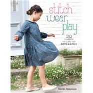 Stitch, Wear, Play: 20 Charming Patterns for Boys and Girls by Nakamura, Mariko, 9781632501400