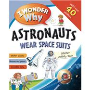 I Wonder Why Astronauts Wear Spacesuits Sticker Activity Book by Jewitt, Kathryn, 9780753471401