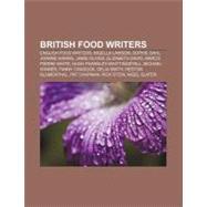 British Food Writers : Ching He Huang, Michael Jackson, Elizabeth Craig, Antonio Carluccio, Raymond Blanc, Guild of Food Writers, Rose Elliot by , 9781157081401