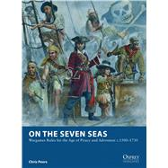 On the Seven Seas Wargames Rules for the Age of Piracy and Adventure c.1500–1730 by Peers, Chris; Noon, Steve, 9781472801401