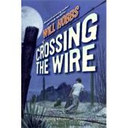 Crossing the Wire by Hobbs, Will, 9780060741402