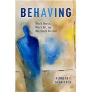 Behaving What's Genetic, What's Not, and Why Should We Care? by Schaffner, Kenneth F., 9780195171402