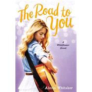 The Road to You by Whitaker, Alecia, 9780316251402