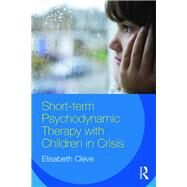 Short-term Psychodynamic Therapy with Children in Crisis by Cleve; Elisabeth, 9781138951402
