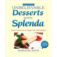 Marlene Koch's Unbelievable Desserts with Splenda Sweetener: Sweet Treats Low in Sugar, Fat, and Calories by Koch, Marlene, 9781590771402