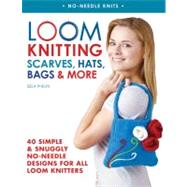 Loom Knitting Scarves, Hats, Bags & More 40 Simple and Snuggly No-Needle Designs for All Loom Knitters by Phelps, Isela, 9780312591403