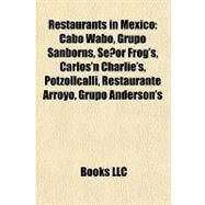 Restaurants in Mexico : Cabo Wabo, Grupo Sanborns, Señor Frog's, Carlos'n Charlie's, Potzollcalli, Restaurante Arroyo, Grupo Anderson's by , 9781157131403
