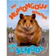 My Humongous Hamster Goes to School by Freytag, Lorna; Freytag, Lorna, 9781627791403