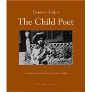 The Child Poet by ARIDJIS, HOMEROARIDJIS, CHLOE, 9780914671404