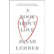 A Book About Love by Lehrer, Jonah, 9781476761404