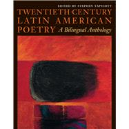 Twentieth-Century Latin American Poetry : A Bilingual Anthology by Tapscott, Stephen, 9780292781405