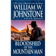 Bloodshed of the Mountain Man by JOHNSTONE, WILLIAM W.JOHNSTONE, J.A., 9780786031405