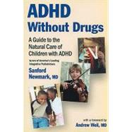 ADHD Without Drugs: A Guide to the Natural Care of Children With ADHD by Newmark, Sanford, 9780982671405