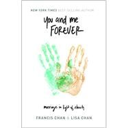 You and Me Forever: Marriage in Light of Eternity by Chan, Francis; Chan, Lisa, 9780990351405