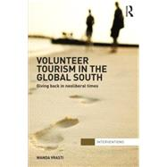 Volunteer Tourism in the Global South: Giving Back in Neoliberal Times by Vrasti; Wanda, 9781138851405